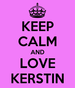 Poster: KEEP CALM AND LOVE KERSTIN