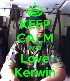 Poster: KEEP CALM AND Love Kerwin