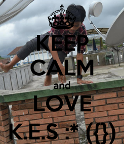 Poster: KEEP CALM and LOVE K.E.S :* ({})