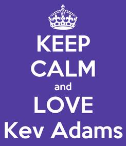 Poster: KEEP CALM and LOVE Kev Adams