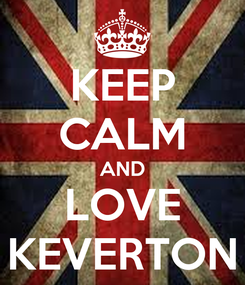 Poster: KEEP CALM AND LOVE KEVERTON