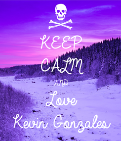 Poster: KEEP CALM AND Love Kevin Gonzales