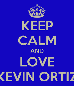 Poster: KEEP CALM AND LOVE KEVIN ORTIZ