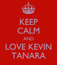 Poster: KEEP CALM AND LOVE KEVIN TANARA