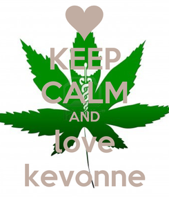 Poster: KEEP CALM AND love kevonne