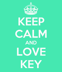 Poster: KEEP CALM AND LOVE KEY