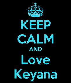 Poster: KEEP CALM AND Love Keyana