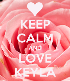 Poster: KEEP CALM AND LOVE KEYLA