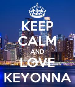 Poster: KEEP CALM AND LOVE KEYONNA