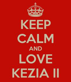 Poster: KEEP CALM AND LOVE KEZIA II