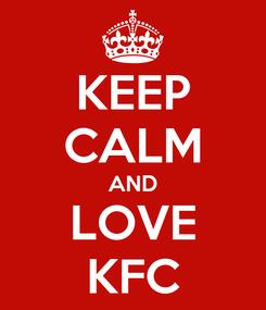 Poster: KEEP CALM AND LOVE KFC