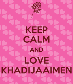 Poster: KEEP CALM AND LOVE KHADIJAAIMEN