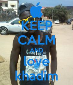 Poster: KEEP CALM AND love khadim
