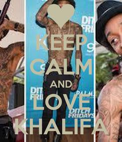 Poster: KEEP CALM AND LOVE KHALIFA