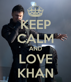 Poster: KEEP CALM AND LOVE KHAN