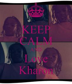 Poster: KEEP CALM AND Love Kharon