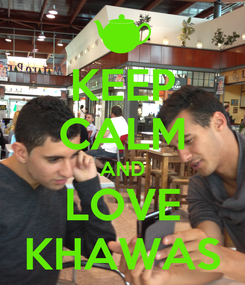 Poster: KEEP CALM AND LOVE KHAWAS
