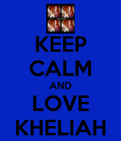 Poster: KEEP CALM AND LOVE KHELIAH