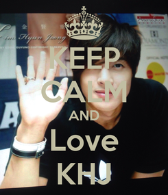 Poster: KEEP CALM AND Love KHJ