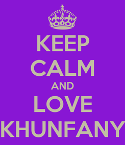 Poster: KEEP CALM AND LOVE KHUNFANY