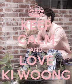 Poster: KEEP CALM AND LOVE KI WOONG