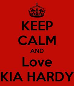 Poster: KEEP CALM AND Love KIA HARDY
