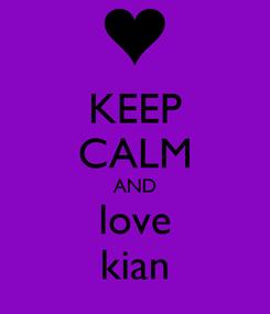 Poster: KEEP CALM AND love kian