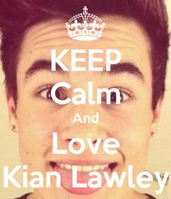Poster: KEEP Calm And Love Kian Lawley
