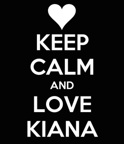 Poster: KEEP CALM AND LOVE KIANA