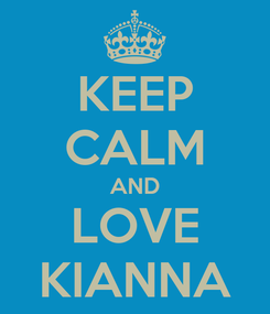 Poster: KEEP CALM AND LOVE KIANNA