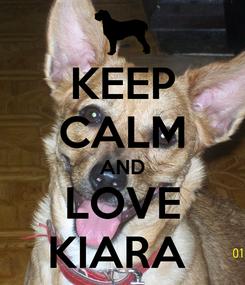 Poster: KEEP CALM AND LOVE KIARA