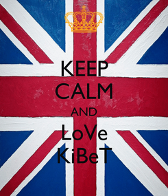 Poster: KEEP CALM AND LoVe KiBeT