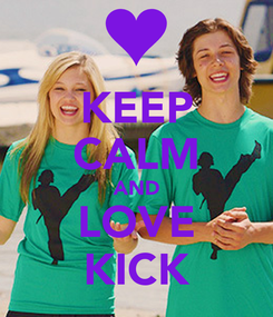 Poster: KEEP CALM AND LOVE KICK