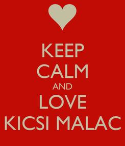 Poster: KEEP CALM AND LOVE KICSI MALAC