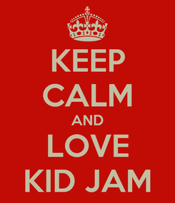 Poster: KEEP CALM AND LOVE KID JAM