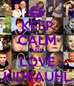 Poster: KEEP CALM AND LOVE KIDRAUHL