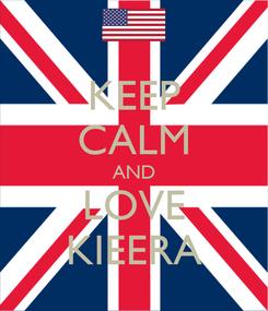 Poster: KEEP CALM AND LOVE KIEERA