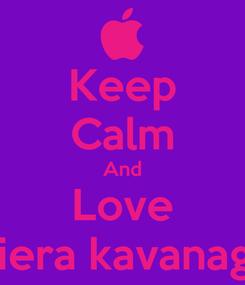 Poster: Keep Calm And Love Kiera kavanagh