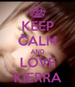 Poster: KEEP CALM AND LOVE KIERRA