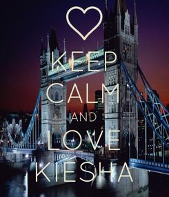 Poster: KEEP CALM AND LOVE KIESHA