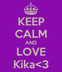 Poster: KEEP CALM AND LOVE Kika<3