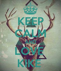 Poster: KEEP CALM AND LOVE  KIKE