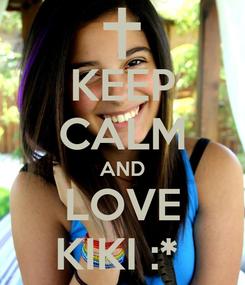 Poster: KEEP CALM AND LOVE KIKI :*