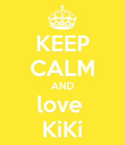 Poster: KEEP CALM AND love  KiKi