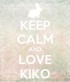 Poster: KEEP CALM AND LOVE KIKO