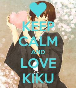 Poster: KEEP CALM AND LOVE KIKU
