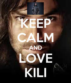 Poster: KEEP CALM AND LOVE KILI