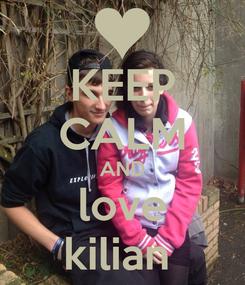 Poster: KEEP CALM AND love kilian