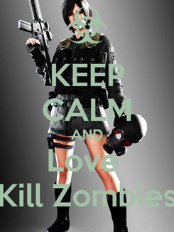 Poster: KEEP CALM AND Love  Kill Zombies