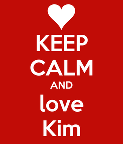 Poster: KEEP CALM AND love Kim